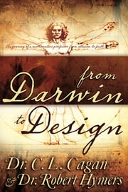 From Darwin to Design - The Journey of a Mathematics Professor from Atheism to Faith ebook by Robert Hymers,C. L. Cagan