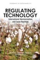 Regulating Technology - International Harmonization and Local Realities ebook by Patrick van Zwanenberg, Adrian Ely, Adrian Smith