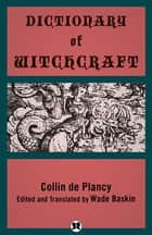 Dictionary of Witchcraft ebook by Collin de Plancy, Wade Baskin