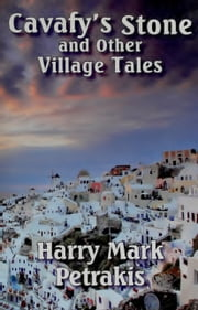Cavafy's Stone and Other Village Tales ebook by Harry Mark Petrakis