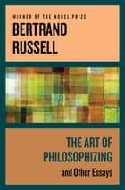 The Art of Philosophizing - And Other Essays ebook by