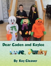 Dear Caden and Kaylee..... Love, Punky ebook by Kay Cleaver