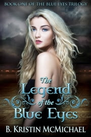 The Legend of the Blue Eyes ebook by B. Kristin McMichael