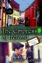 The Empress of Ireland ebook by Jennifer Conner