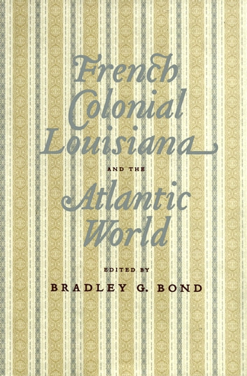 French Colonial Louisiana and the Atlantic World - An Elegy ebook by
