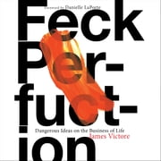 Feck Perfuction - Dangerous Ideas on the Business of Life audiobook by James Victore