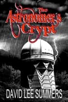 The Astronomer's Crypt ebook by David Lee Summers