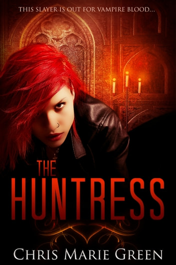 The Huntress: A Gritty Vampire Urban Fantasy ebook by Chris Marie Green