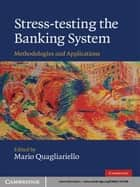 Stress-testing the Banking System - Methodologies and Applications ebook by Mario Quagliariello