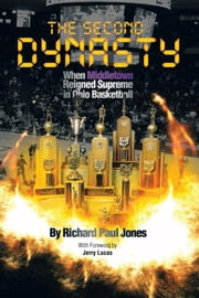 The Second Dynasty - When Middletown Reigned Supreme in Ohio Basketball ebook by Richard Paul Jones