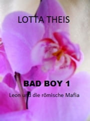 Bad Boy 1 - Leon und die römische Mafia ebook by Lotta Theis
