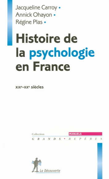 Histoire de la psychologie en France eBook by Jacqueline CARROY,Annick OHAYON,Régine PLAS