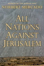 All Nations Against Jerusalem ebook by Norbert Mercado