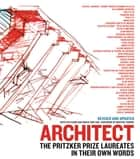 Architect - The Pritzker Prize Laureates in Their Own Words ebook by Ruth Peltason, Grace Ong Yan