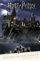 Harry Potter: Houses of Hogwarts: A Cinematic Guide ebook by Scholastic