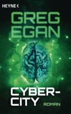 Cyber-City - Roman ebook by Greg Egan, Axel Merz, Jürgen Martin