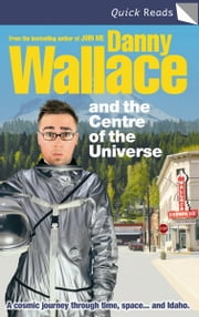 Danny Wallace and the Centre of the Universe ebook by Danny Wallace