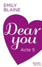 Dear You - Acte 5 ebook by Emily Blaine