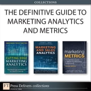 The Definitive Guide to Marketing Analytics and Metrics (Collection) ebook by Cesar Brea,Rajkumar Venkatesan,Paul Farris,Ronald T. Wilcox,Neil Bendle,Phillip E. Pfeifer,David Reibstein