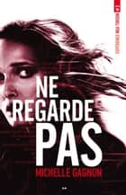 Ne regarde pas, tome 2 ebook by Michelle Gagnon