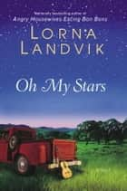 Oh My Stars ebook by Lorna Landvik