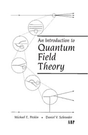 An Introduction To Quantum Field Theory ebook by Michael E. Peskin,Daniel V. Schroeder