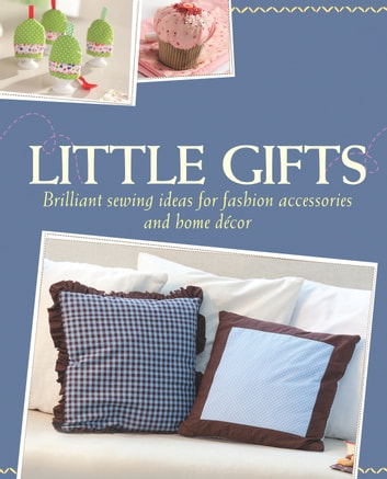 Little Gifts   Brilliant Sewing Ideas For Fashion Accessories And Home Décor  Ebook By Yvonne Reidelbach