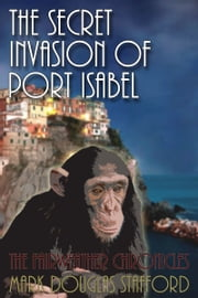The Secret Invasion of Port Isabel ebook by Mark Douglas Stafford