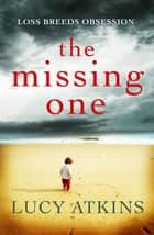 The Missing One - The unforgettable domestic thriller from the critically acclaimed author of THE NIGHT VISITOR eBook by Lucy Atkins