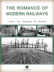 The Romance of Modern Railways ebook by Thomas W. Corbin