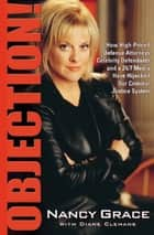 Objection! - How High-Priced Defense Attorneys, Celebrity Defendants, and a 24/7 Media Have Hijacked Our Criminal Justice System ebook by Nancy Grace, Diane Clehane