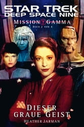Star Trek - Deep Space Nine 8.06: Mission Gamma 2 - Dieser graue Geist ebook by Heather Jarman