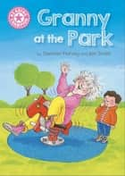 Granny at the Park - Independent Reading Pink 1B ebook by Damian Harvey, Jan Smith
