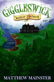 Giggleswick: The Book of Secrets (Book 3) - Giggleswick, #3 ebook by Matthew Mainster