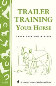 Trailer-Training Your Horse - Storey's Country Wisdom Bulletin A-279 ebook by Laura Harrison McBride