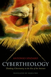 Cybertheology: Thinking Christianity in the Era of the Internet ebook by Antonio Spadaro,Maria Way