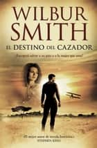 EL DESTINO DEL CAZADOR ebook by Wilbur Smith, Julio Sierra