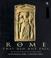 The Rome that Did Not Fall - The Survival of the East in the Fifth Century ebook by Gerard Friell,Stephen Williams