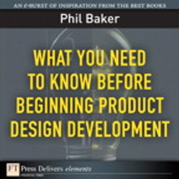 What You Need to Know Before Beginning Product Design Development eBook by Phil Baker