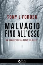 Malvagio fino all'osso ebook by Tony J Forder