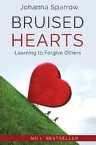 Bruised Hearts: Learning to Forgive Others ebook by Johanna Sparrow
