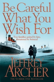 Be Careful What You Wish For: The Clifton Chronicles 4 ebook by Jeffrey Archer