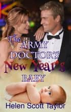 The Army Doctor's New Year's Baby (Army Doctor's Baby #4) ebook by