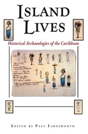Island Lives - Historical Archaeologies of the Caribbean ebook by Paul Farnsworth,Jay B. Haviser,Andre Delpuech,Laurie A. Wilkie,Norman F. Barka,Lydia M. Pulsipher,Conrad Goodwin,Thomas C. Loftfield,David R. Watters
