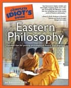 The Complete Idiot's Guide to Eastern Philosophy ebook by Jay Stevenson PhD