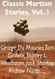Classic Martian Stories, Vol. 3 ebook by George Du Maurier,Tom Godwin,Stanley L. Weinbaum