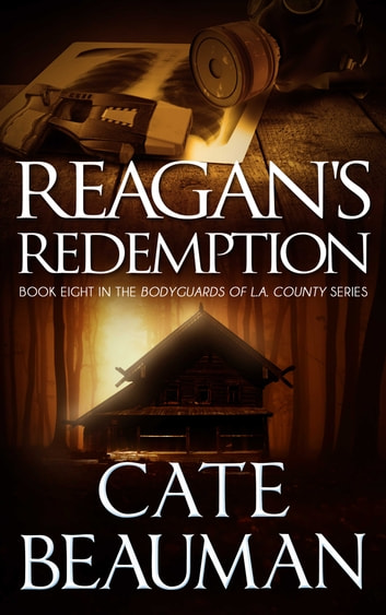 Reagan's Redemption (Book Eight In The Bodyguards Of L.A. County Series) ebook by Cate Beauman