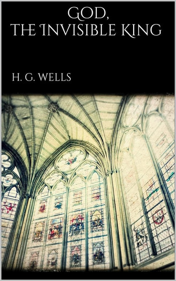 God, the Invisible King eBook by H. G. Wells