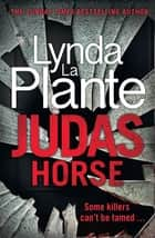 Judas Horse - The instant Sunday Times bestselling crime thriller ebook by Lynda La Plante
