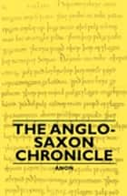 The Anglo-Saxon Chronicle eBook by Anon.